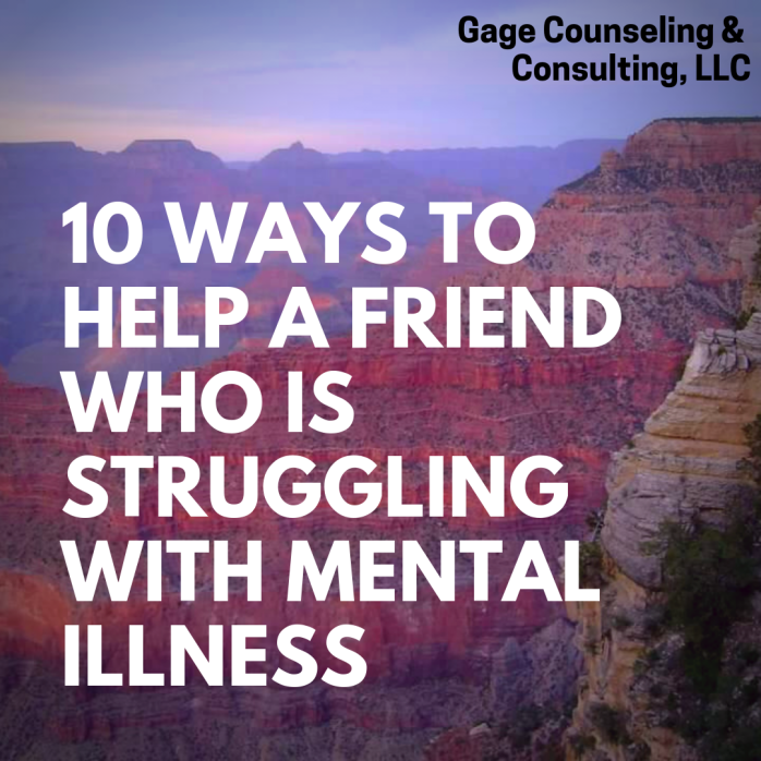 Here are ten ways you can help a friend who may be struggling with mental illness.